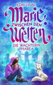Marie zwischen den Welten – Die Wächterin Pharea